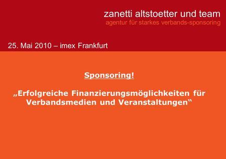 Zanetti altstoetter und team agentur für starkes verbands-sponsoring Sponsoring! Erfolgreiche Finanzierungsmöglichkeiten für Verbandsmedien und Veranstaltungen.