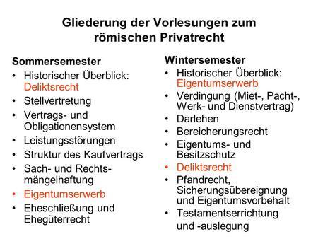 Gliederung der Vorlesungen zum römischen Privatrecht Sommersemester Historischer Überblick: Deliktsrecht Stellvertretung Vertrags- und Obligationensystem.