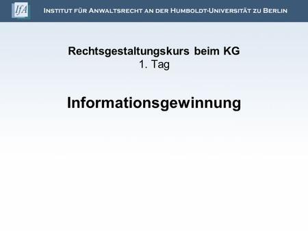 Rechtsgestaltungskurs beim KG 1. Tag Informationsgewinnung.