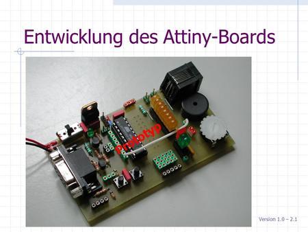 Entwicklung des Attiny-Boards Version 1.0 – 2.1 Prototyp.