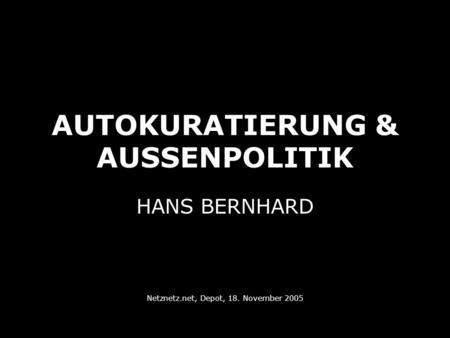 AUTOKURATIERUNG & AUSSENPOLITIK HANS BERNHARD Netznetz.net, Depot, 18. November 2005.