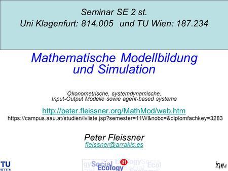 Seminar SE 2 st. Uni Klagenfurt: 814.005 und TU Wien: 187.234 Mathematische Modellbildung und Simulation Ökonometrische, systemdynamische, Input-Output.