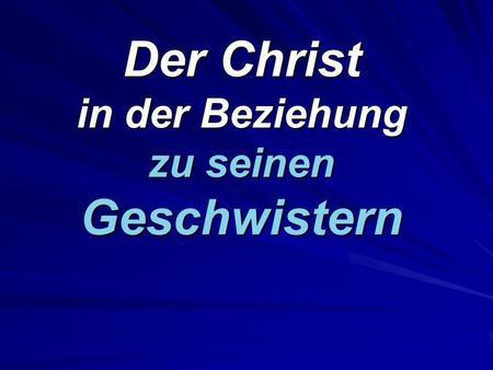 Der Christ in der Beziehung zu seinen Geschwistern.