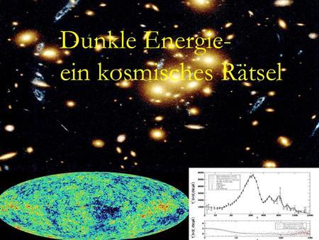Dunkle Energie – Ein kosmisches Raetsel Dunkle Energie- ein kosmisches Rätsel.