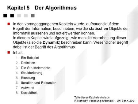 Kapitel 5Der Algorithmus In den vorangeggangenen Kapiteln wurde, aufbauend auf dem Begriff der Information, beschrieben, wie die statischen Objekte der.