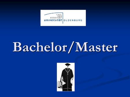Bachelor/Master. ? ? ? ? ? ? ? ? ? ? ? ? ? Ziele Vereinheitlichung des EU Bildungswesens Vereinheitlichung des EU Bildungswesens Vergleichbarkeit der.