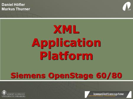 Daniel Höfler Markus Thurner XMLApplicationPlatform Siemens OpenStage 60/80.