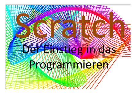 Scratch Der Einstieg in das Programmieren. Scatch: Entwicklungsumgebung Prof. Dr. Haftendorn, Leuphana Universität Lüneburg, www.mathematik-verstehen.de.