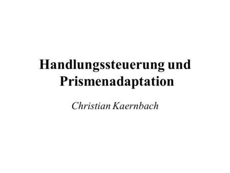 Handlungssteuerung und Prismenadaptation Christian Kaernbach.