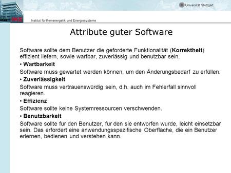 Universität Stuttgart Institut für Kernenergetik und Energiesysteme Attribute guter Software Software sollte dem Benutzer die geforderte Funktionalität.
