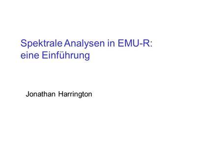 Spektrale Analysen in EMU-R: eine Einführung Jonathan Harrington.
