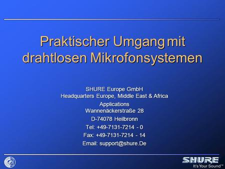 Praktischer Umgang mit drahtlosen Mikrofonsystemen SHURE Europe GmbH Headquarters Europe, Middle East & Africa Applications Wannenäckerstraße 28 D-74078.