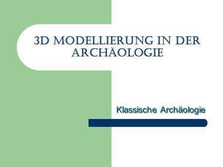3d Modellierung in der Archäologie Klassische Archäologie.