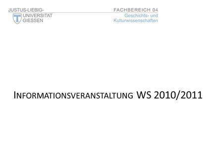 I NFORMATIONSVERANSTALTUNG WS 2010/2011. P RÜFUNGSMODALITÄTEN – P RÜFUNGSVORLEISTUNGEN – P RÜFUNGSFORMEN – P RÜFUNGSABLAUF – M ÖGLICHKEITEN DER I NFORMATIONSBESCHAFFUNG.