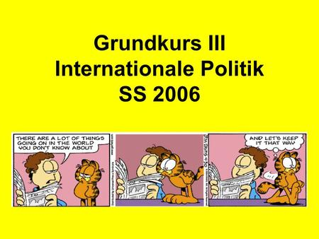 Grundkurs III Internationale Politik SS 2006. This file can be downloaded from our Website www.uni-muenster.de/Politikwissenschaft/ Doppeldiplom/sommer.html.