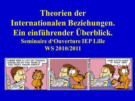 Theorien der Internationalen Beziehungen. Ein einführender Überblick. Seminaire dOuverture IEP Lille WS 2010/2011.