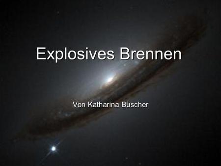 Explosives Brennen Von Katharina Büscher. Inhalt: 1. Entwicklung massenreicher Sterne - Was sind massenreiche Sterne? - fortgeschrittene Brennstufen -