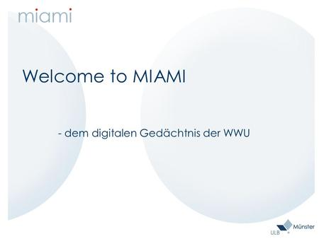 Welcome to MIAMI - dem digitalen Gedächtnis der WWU.