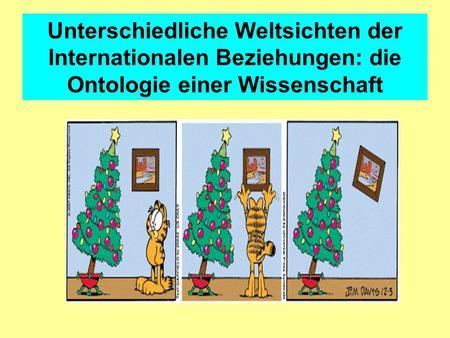 Unterschiedliche Weltsichten der Internationalen Beziehungen: die Ontologie einer Wissenschaft.