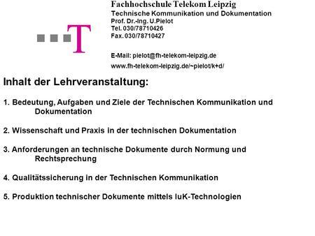 Fachhochschule Telekom Leipzig Technische Kommunikation und Dokumentation Prof. Dr.-Ing. U.Pielot Tel. 030/78710426 Fax. 030/78710427