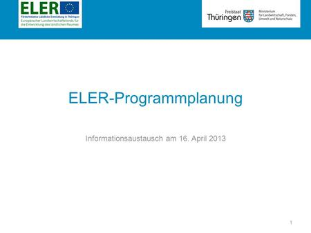 Rubrik ELER-Programmplanung Informationsaustausch am 16. April 2013 1.