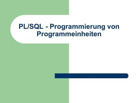 PL/SQL - Programmierung von Programmeinheiten. © Prof. T. Kudraß, HTWK Leipzig Gespeicherte Prozeduren – Eine Prozedur ist ein benannter PL/SQL Block,
