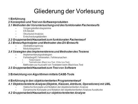 Gliederung der Vorlesung 1 Einführung 2 Konzeption und Test von Softwareprodukten 2.1 Methoden der Voruntersuchung und des funktionalen Fachentwurfs –Vorgangskettendiagramme.