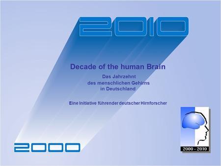 Decade of the human Brain Das Jahrzehnt des menschlichen Gehirns in Deutschland Eine Initiative führender deutscher Hirnforscher.