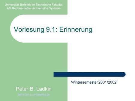 Vorlesung 9.1: Erinnerung Universität Bielefeld Technische Fakultät AG Rechnernetze und verteilte Systeme Peter B. Ladkin Wintersemester.