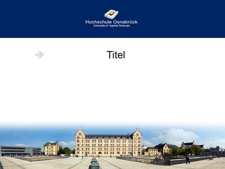 Titel. Hochschule Osnabrück Headline (Subheadline) Bereich Datum usw. Fließtext / Aufzählung tonsequam id quam evendis itatur, autetur sim vent quiaestio.