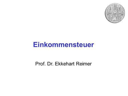 Einkommensteuer Prof. Dr. Ekkehart Reimer. Einkommensteuer XI. Steuertarif. Progressionsvorbehalt (§ 32b EStG) -Bestimmte steuerfreie Einkünfte -werden.