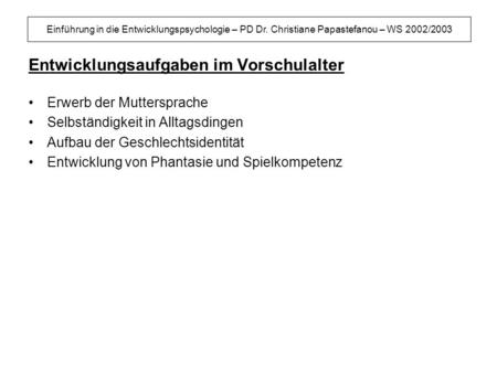 Einführung in die Entwicklungspsychologie – PD Dr. Christiane Papastefanou – WS 2002/2003 Entwicklungsaufgaben im Vorschulalter Erwerb der Muttersprache.