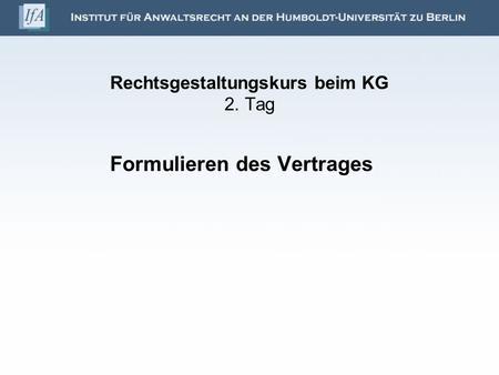 Rechtsgestaltungskurs beim KG 2. Tag Formulieren des Vertrages.