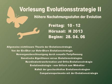 Ingo Rechenberg PowerPoint-Folien zur 1. Vorlesung Evolutionsstrategie II Vom Kugelmodell zum Quadrikmodell - Die quadratische ES-Fortschrittstheorie.