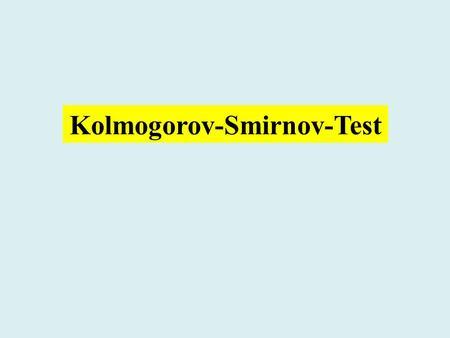 Kolmogorov-Smirnov-Test. A. N. Kolmogorov 1903 - 1987 Geboren in Tambov, Russland. Begründer der modernen Wahrscheinlichkeitstheorie.