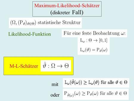 Maximum-Likelihood-Schätzer ( diskreter Fall) Likelihood-Funktion mit oder M-L-Schätzer.