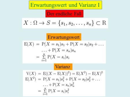 Erwartungswert und Varianz I Der endliche Fall Erwartungswert Varianz.