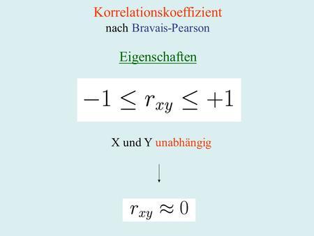 Korrelationskoeffizient nach Bravais-Pearson Eigenschaften X und Y unabhängig.