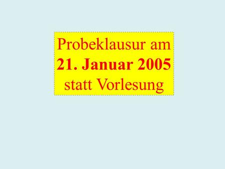 Probeklausur am 21. Januar 2005 statt Vorlesung. Wahrscheinlichkeitstheorie.