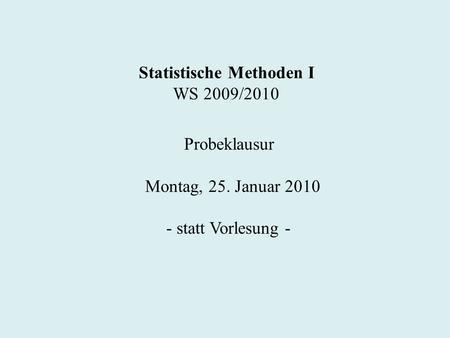 Statistische Methoden I WS 2009/2010 Probeklausur Montag, 25. Januar 2010 - statt Vorlesung -