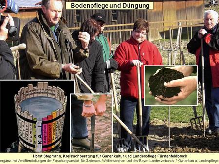 Bodenpflege und Düngung Horst Stegmann, Kreisfachberatung für Gartenkultur und Landespflege Fürstenfeldbruck ergänzt mit Veröffentlichungen der Forschungsanstalt.