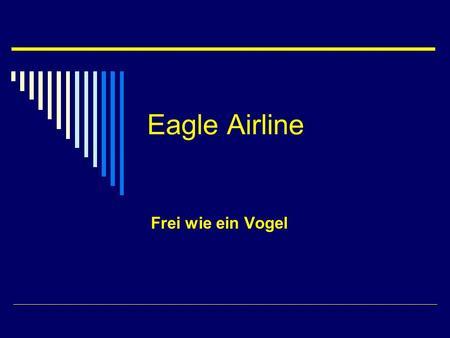 Eagle Airline Frei wie ein Vogel. Orte, die wir täglich anfliegen München Barcelona Mailand Athen Paris Wien Berlin.