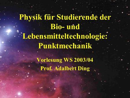Vorlesung WS 2003/04 Prof. Adalbert Ding