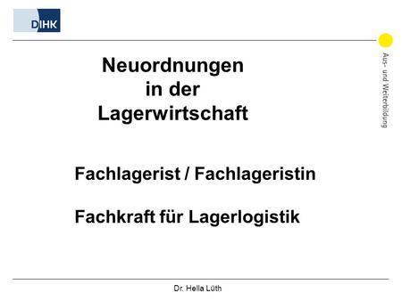 Dr. Hella Lüth Neuordnungen in der Lagerwirtschaft Fachlagerist / Fachlageristin Fachkraft für Lagerlogistik.