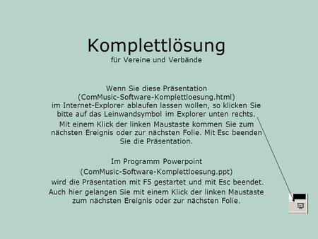 Komplettlösung für Vereine und Verbände Wenn Sie diese Präsentation (ComMusic-Software-Komplettloesung.html) im Internet-Explorer ablaufen lassen wollen,