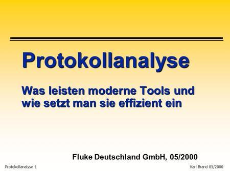 Protokollanalyse 1 Karl Brand 05/2000 Protokollanalyse Was leisten moderne Tools und wie setzt man sie effizient ein Fluke Deutschland GmbH, 05/2000.