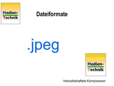 Medien- Technik Dateiformate.jpeg Verlustbehaftete Kompression.