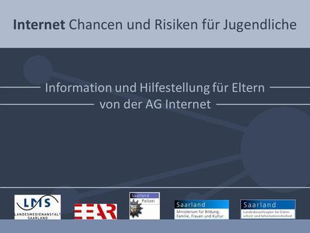 Internet Chancen und Risiken für Jugendliche Information und Hilfestellung für Eltern von der AG Internet.