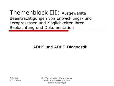 SoSe 08 30.06.2008 D.1 Theorien über Entwicklungs- und Lernprozesse und ihre Beeinträchtigungen Themenblock III: Ausgewählte Beeinträchtigungen von Entwicklungs-