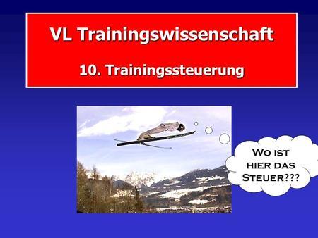 VL Trainingswissenschaft 10. Trainingssteuerung Wo ist hier das Steuer???